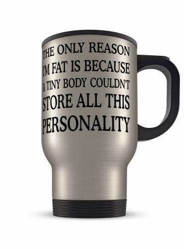 14oz The Only Reason I'm Fat Personality Funny Novelty Gift Aluminium Travel Mug